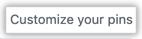 Botão Customize your pins (Personalizar seus itens fixos)